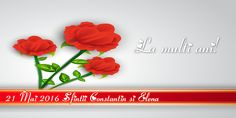 21 Mai 2016 Sfintii Constantin si Elena La multi ani!