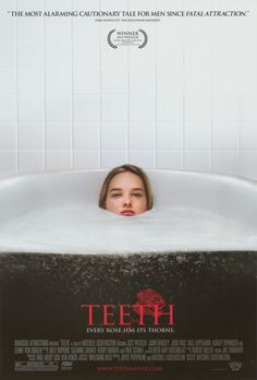 Teeth (2008)    Bizarre movie...  Remember that conversation in Charleston? Hahaha!