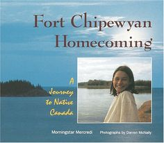 Fort Chipewyan Homecoming: A Journey to Native Canada (We Are Still Here) by Morningstar Mercredi