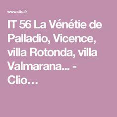 IT 56 La Vénétie de Palladio, Vicence, villa Rotonda, villa Valmarana... - Clio…