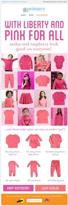 Because everyone looks good in pink! (and by pink, we mean azalea and raspberry). Get brilliant basics for kids and baby without logos, slogans or sequins at Primary.com.