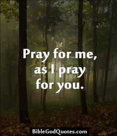 Pray for me, as I pray for you.  BibleGodQuotes.com
