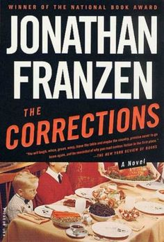 The Corrections by Jonathan Franzen. I am going to try reading this again now that I am in a different place in my life.  Something tells me I will understand it better.
