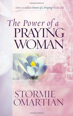 The Power of a Praying® Woman by Stormie Omartian,