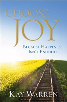 Choose Joy: Because Happiness Isn't Enough by Kay Warren. $15.85. Publisher: Revell (April 1, 2012). Author: Kay Warren. 259 pages