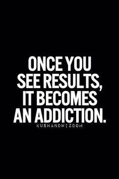Dream Chasing #163: Once you see results, it becomes an addiction. - fuelisms