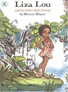 Liza Lou and the Yeller Belly Swamp by Mercer Mayer (my favorite as a kid, too)