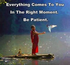 #Everything  Comes to you in the #Right  #Moment. #Be #Paitent.   #measure, #good, #manners, #treat, #door,  #wisdom, #knowing, #yourself, #UNIVERSE,  #privilege, #meet,  #SECRET,   #faith,  #saying,  #inspiration,  #love,  #health,  #wealth,  #money,  #luck,  #happiness,  #friend,  #motivation,  #positivity,  #fam, #smile, #entrepreneur, #business, #success, #peace, #calm, #win, #attraction,  #WORK, #dreams, #achievement, #harmoney, #dollar,  #believe  #hope, #share, #thoughts, #quotes…