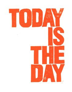 Items similar to LINOCUT PRINT - Today is the day bright ORANGE letterpress motivational poster on Etsy Today is the day via thebigharumph Motivacional Quotes, Words Quotes, Life Quotes, Photo Wall Collage, Picture Wall, Photocollage, Happy Words, Design Graphique, Motivational Posters