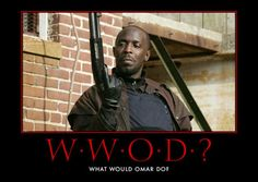 @Kim Henry, @Kaitlin Mattison...Yes, what would Omar do?