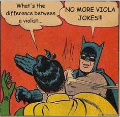Yo fellow music lovers! I'm the new Viola admin! That's right fellow Violists, someone is here to defend you against the evil jokes we have faced all our Violist lives! BATMAN! -violapower