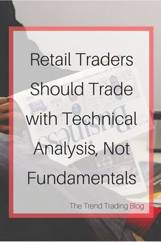 Retail Traders Have A Far Greater Advantage Trading With Technical  Analysis, Instead Of Fundamentals.