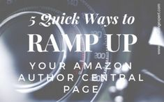 5 Quick Ways to Ramp Up Your Amazon Author Central Page