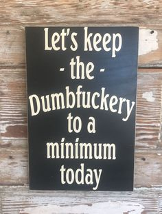 Let's Keep The Dumbfuckery To A Minimum Today. Funny wood Sign Excited to share this item from my shop: Let's Keep The Dumbfuckery To A Minimum Today. Funny Wood Signs, Wooden Signs, Diy Signs, Funny Camping Signs, Wooden Diy, Metal Signs, Diy Wood, Sign Quotes, Funny Quotes