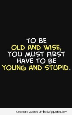 To Be Old And Wise.......:)