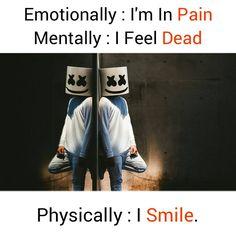 Emotionally: I'm In Pain Mentally : I Feel Dead Physically : I Smile