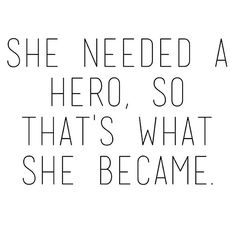 don't hold out for a hero, become one.