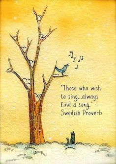 Those who wish to sing always find a song. #qotd #swedishproverb #sing