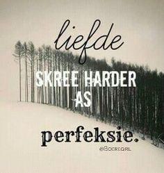liefde skree harder as perfeksie