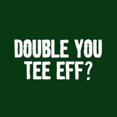 DOUBLE YOU TEE EFF? (WTF?) T-SHIRT(WHITE INK)