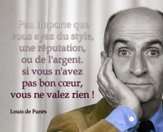 """Louis de Funès: """"It matters little whether you have style, a reputation, or money. If you don't have a good heart, you aren't worth anything! The Words, Cool Words, Words Quotes, Life Quotes, Sayings, Success Quotes, Quote Citation, French Quotes, Good Heart"""