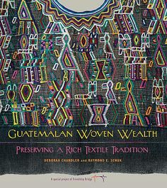 Guatemalan Woven Wealth - Textiles are truly the cultural wealth of Guatemala, and the pieces featured here in full color express the joy and tears of generations of Mayan people. Each piece is expertly described by noted researcher and collector Raymond Senuk adding perspective and value to the recent weavings coming out of Guatemala's villages. | Clothroads