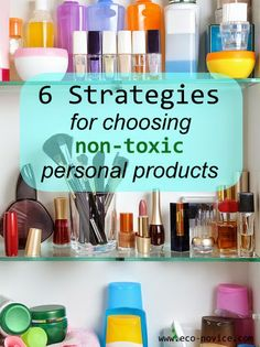 Eco-novice: 6 Strategies for Choosing Non-toxic Personal Care Products