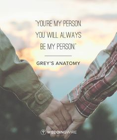 "10 Romantic TV Show Love Quotes: ""You're my person. You will always be my person"" Grey's Anatomy TV show love quote; friendship quote"