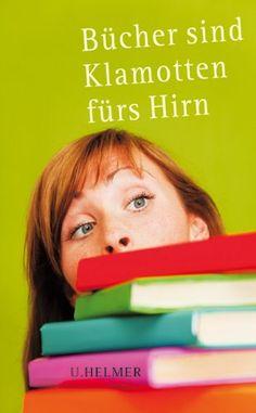 Bücher sind Klamotten fürs Hirn: Einblicke ins Buchhändlerische von Ulrike Helmer http://www.amazon.de/dp/3897413221/ref=cm_sw_r_pi_dp_dujSvb1KZ2YXR
