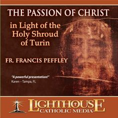 The Passion of Christ In Light of the Holy Shroud of Turin - Fr. Francis Peffley