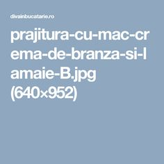 prajitura-cu-mac-crema-de-branza-si-lamaie-B.jpg (640×952)