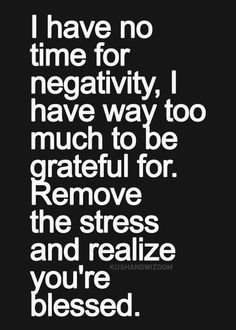 I have NO time for negativity! Wisdom Quotes, Words Quotes, Quotes To Live By, Life Quotes, Quotable Quotes, The Words, Great Words, Favorite Quotes, Best Quotes