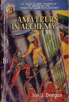 Publication: Amateurs in Alchemy Authors: Jon J. Deegan Year: 1952-00-00 Catalog ID: #32 Publisher: Panther