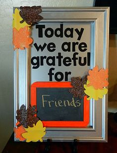 Grateful board- I like this idea, but I think I would use velcro on the leaves so the decorations could be switched out and it could be used year round.