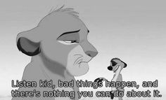 Listen kid, bad things happen and there's nothing you can do about it.