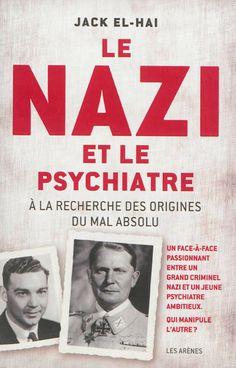 Le nazi et le psychiatre / Jack El-Hai. Une étude des profils psychologiques des hauts responsables nazis avant le procès de Nuremberg.