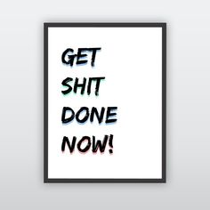 Get Shit Done NOW! Poster