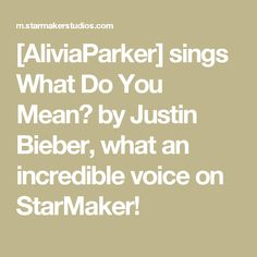 [AliviaParker] sings What Do You Mean? by Justin Bieber, what an incredible voice on StarMaker!