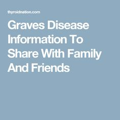 Graves Disease Information To Share With Family And Friends