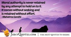 """""""Moral authority is never retained by any attempt to hold on to it. It comes without seeking and is retained without effort. Law Quotes, Gandhi Quotes, Post Quotes, Jokes Quotes, Daily Quotes, French Quotes, Spanish Quotes, New Beginning Quotes, Mr Wonderful"""