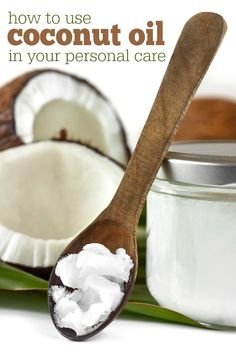 How to use coconut oil in your personal care routine.