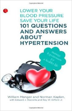 101 Questions and Answers About Hypertension: Lower Your Blood Pressure, Save Your Life