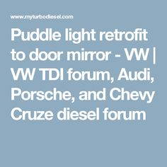 Puddle light retrofit to door mirror - VW | VW TDI forum, Audi, Porsche, and Chevy Cruze diesel forum