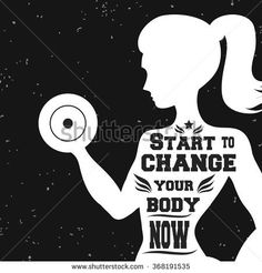 Fitness typographic poster. Start to change your body now. Girl with dumbbells. Motivational and inspirational illustration. Lettering. For logo/T-shirt design/gym/bodybuilding or fitness club.
