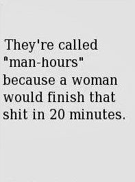 It's true. I can't even multi task like a woman either.