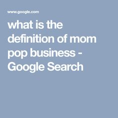 what is the definition of mom pop business - Google Search