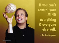 Dr. Joe Dispenza quote: if you can't control your mind everything and everyone else will.