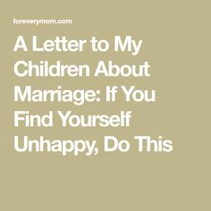 A Letter to My Children About Marriage: If You Find Yourself Unhappy, Do This