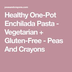 Healthy One-Pot Enchilada Pasta - Vegetarian + Gluten-Free - Peas And Crayons