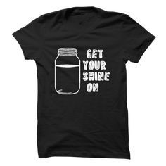 Get your Shine on, as in MOONSHINE T Shirts, Hoodies, Sweatshirts - #mens sweatshirts #zip up hoodie. ORDER NOW => https://www.sunfrog.com/No-Category/Get-your-Shine-on-as-in-MOONSHINE.html?id=60505